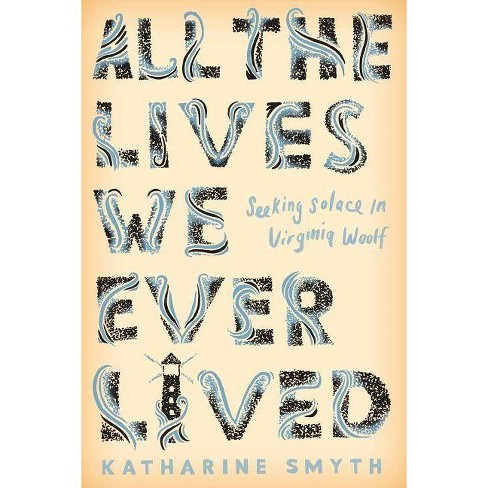 All the Lives We Ever Lived - by  Katharine Smyth (Hardcover) - image 1 of 1