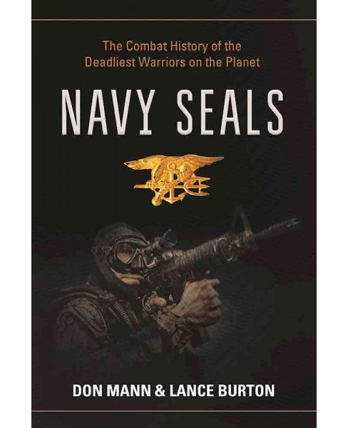 Navy Seals : The Combat History of the Deadliest Warriors on the Planet (Hardcover) (Don Mann & Lance - image 1 of 1