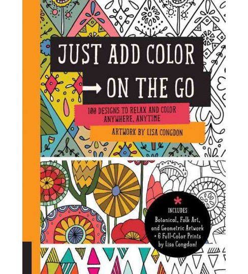 Just Add Color on the Go : 100 Designs to Relax and Color Anywhere, Anytime: Includes Botanical, Folk - image 1 of 1