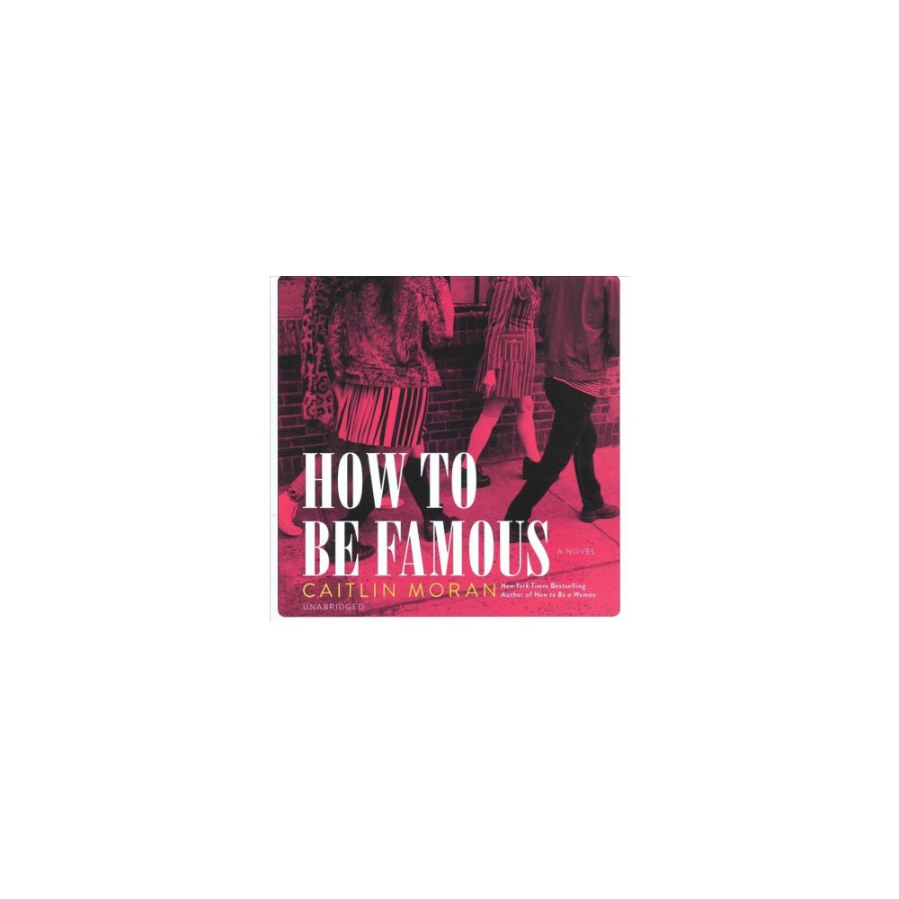How to Be Famous - Unabridged by Caitlin Moran (CD/Spoken Word)