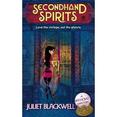 Secondhand Spirits - (Witchcraft Mystery) by  Juliet Blackwell (Paperback)