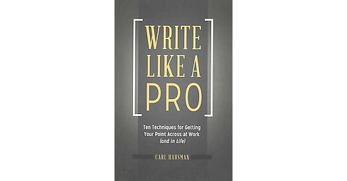 Write Like a Pro : Ten Techniques for Getting Your Point Across at Work (and in Life) (Reprint) - image 1 of 1
