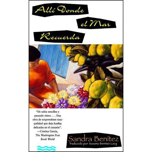 Alli Donde El Mar Recuerda = a Place Where the Sea Remembers - by  Sandra Benitez (Paperback) - image 1 of 1
