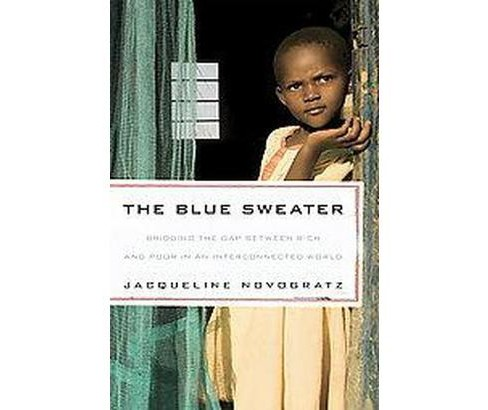 Blue Sweater : Bridging the Gap Between Rich and Poor in an Interconnected World (Reprint) (Paperback) - image 1 of 1
