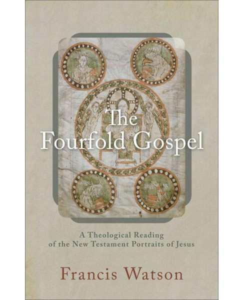 Fourfold Gospel : A Theological Reading of the New Testament Portraits of Jesus (Hardcover) (Francis - image 1 of 1
