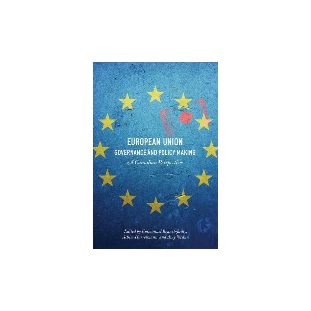 European Union Governance and Policy Making : A Canadian Perspective - (Hardcover)