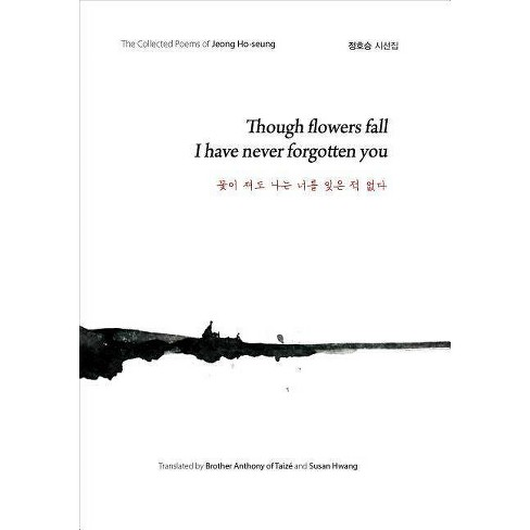Though Flowers Fall I Have Never Forgotten You - by  Jeong Ho-Seung (Hardcover) - image 1 of 1