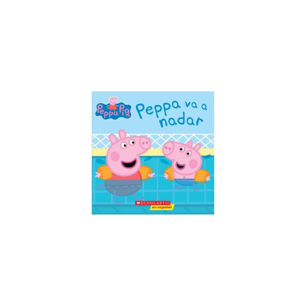 Peppa Pig Peppa Va A Nadar Peppa Goes Swimming Cerdita Peppa By Scholastic Paperback
