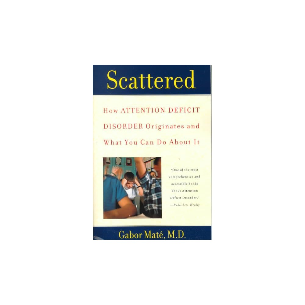 Scattered : How Attention Deficit Disorder Originates and What You Can Do About It - Reissue (Paperback)