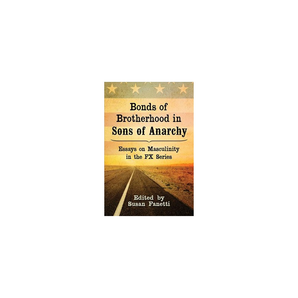 Bonds of Brotherhood in Sons of Anarchy : Essays on Masculinity in the FX Series - (Paperback)