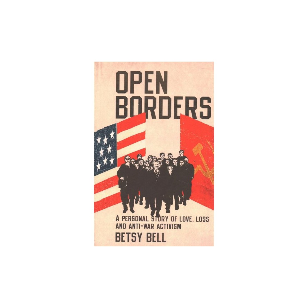 Open Borders : A Personal Story of Love, Loss and Anti-war Activism - (Paperback)