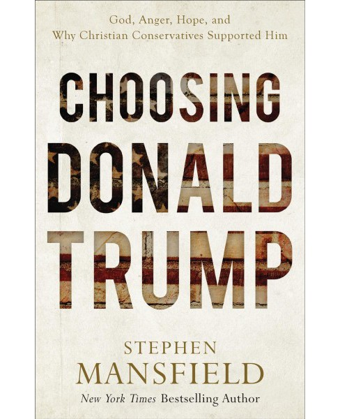 Choosing Donald Trump : God, Anger, Hope, and Why Christian Conservatives Supported Him -  (Paperback) - image 1 of 1