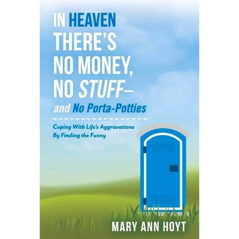 In Heaven There's No Money, No Stuff- And No Porta-Potties - by  Mary Ann Hoyt (Paperback) - image 1 of 1