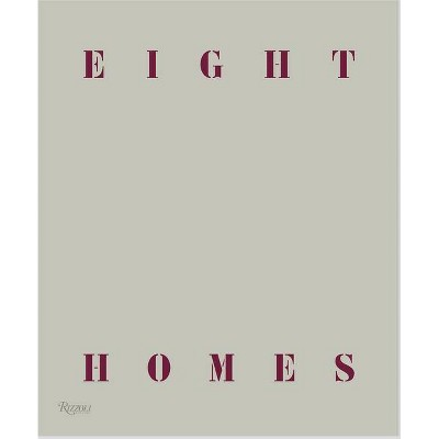 Eight Homes: Clements Design - by  Kathleen Clements & Tommy Clements (Hardcover)