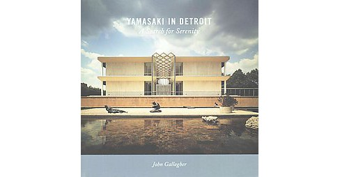 Yamasaki in Detroit : A Search for Serenity (Hardcover) (John Gallagher) - image 1 of 1