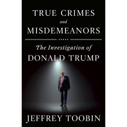 True Crimes and Misdemeanors - by Jeffrey Toobin (Hardcover)