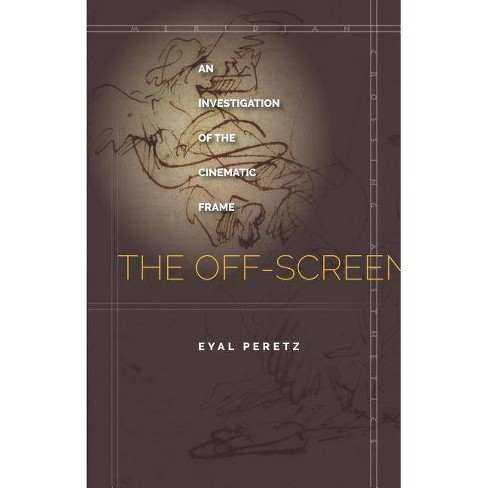 The Off-Screen - (Meridian: Crossing Aesthetics) by  Eyal Peretz (Hardcover) - image 1 of 1