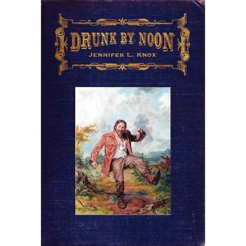Drunk by Noon - by  Jennifer L Knox (Paperback) - image 1 of 1