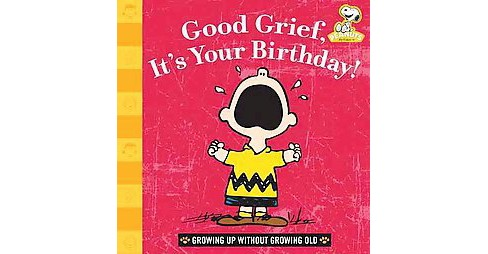 Good Grief, It's Your Birthday! : Growing Up Without Growing Old (Hardcover) - image 1 of 1