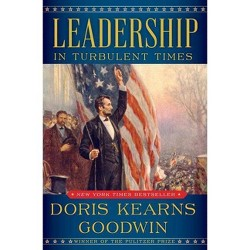 Leadership : In Turbulent Times -  by Doris Kearns Goodwin (Hardcover)