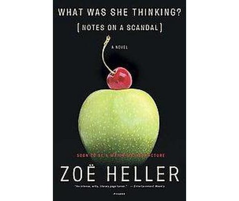 What Was She Thinking? : Notes on a Scandal a Novel (Reprint) (Paperback) (Zoe Heller) - image 1 of 1
