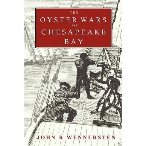 The Oyster Wars of Chesapeake Bay - by  John Wennersten (Paperback) - image 1 of 1