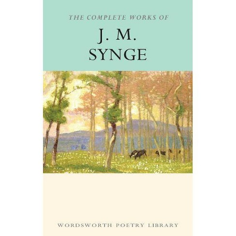 The Complete Works of J.M. Synge - (Wordsworth Poetry Library) by  J M Synge (Paperback) - image 1 of 1