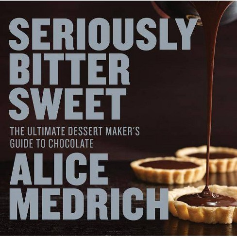 Seriously Bitter Sweet - by  Alice Medrich (Paperback) - image 1 of 1