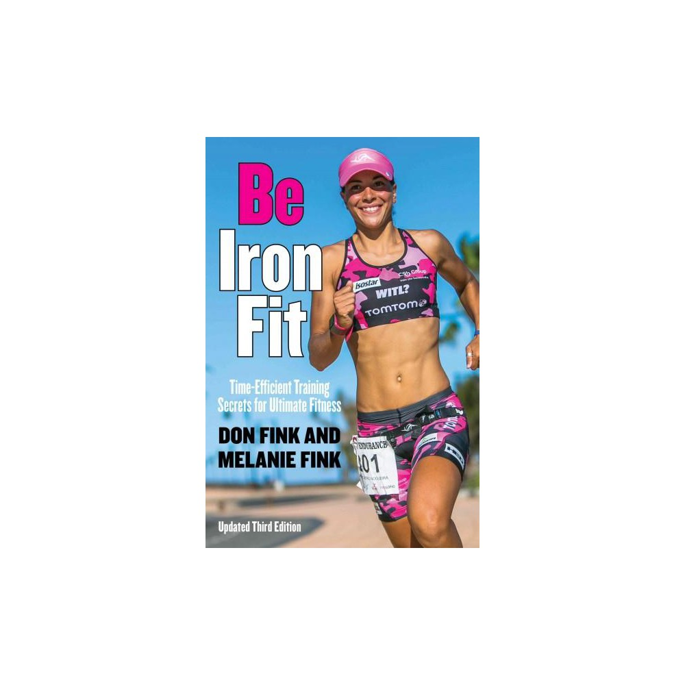 Be IronFit : Time-Efficient Training Secrets for Ultimate Fitness (Updated) (Paperback) (Don Fink)