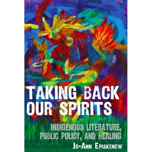 Taking Back Our Spirits - by  Jo-Ann Episkenew (Paperback) - image 1 of 1