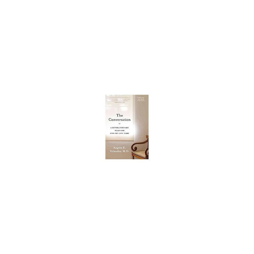 Conversation : A Revolutionary Plan for End-of-Life Care (Reprint) (Paperback) (M.D. Angelo E. Volandes)