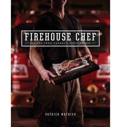 Firehouse Chef : Recipes from Canada's Firefighters (Paperback) (Patrick Mathieu) - image 1 of 1