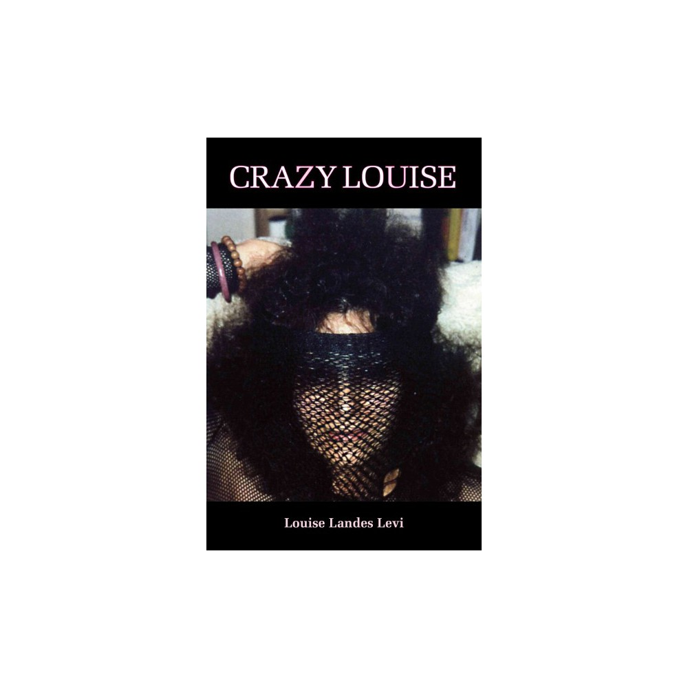 Crazy Louise or La Conversazione Sacra - by Louise Landes Levi (Paperback)