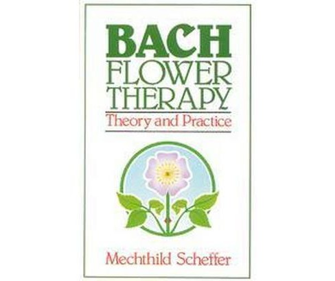 Bach Flower Therapy : Theory and Practice (Reissue) (Paperback) (Mechthild Scheffer) - image 1 of 1