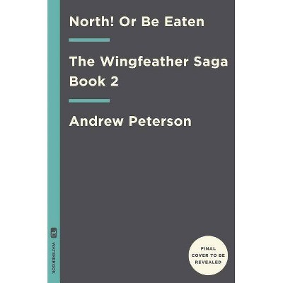 North! or Be Eaten - (Wingfeather Saga) by  Andrew Peterson (Hardcover)