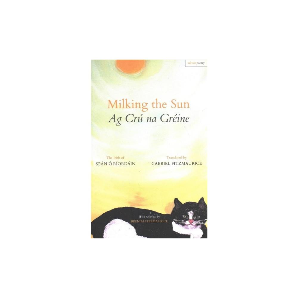 Milking the Sun / Ag Cru Na Greine : The Irish of Sean O'Riordain - Bilingual by Sean O'riordan
