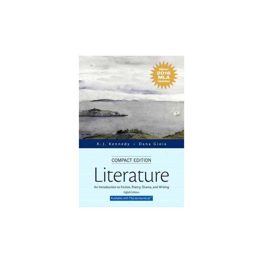 Literature : An Introduction to Fiction, Poetry, Drama, and Writing, New 2016 Mla Updates (Compact)