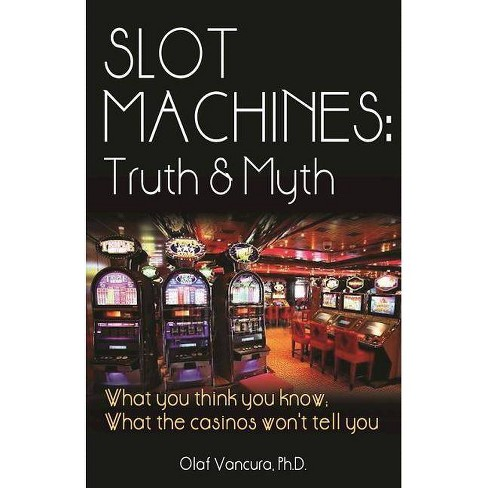 Slot Machines: Truth & Myth - by  Olaf Vancura (Paperback) - image 1 of 1