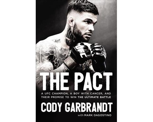 Pact : A UFC Champion, A Boy with Cancer, and Their Promise to Win the Ultimate Battle -  (Hardcover) - image 1 of 1