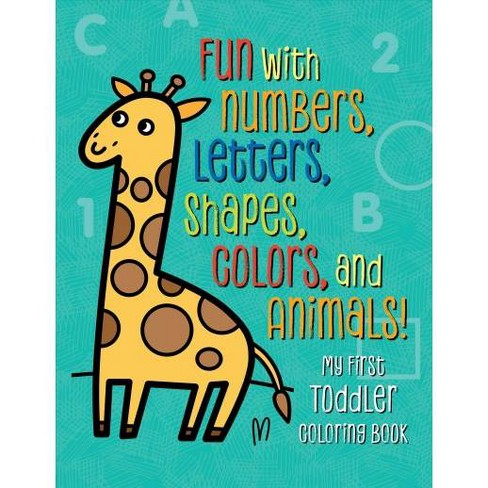 My First Toddler Coloring Book Fun With Numbers Letters Shapes Colors And Animals Paperback Target