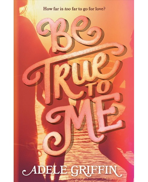 Be True to Me -  by Adele Griffin (Hardcover) - image 1 of 1
