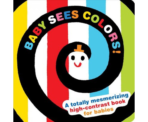 Baby Sees Colors! : A Totally Mesmerizing High-Contrast Book for Babies -  BRDBK (Hardcover) - image 1 of 1