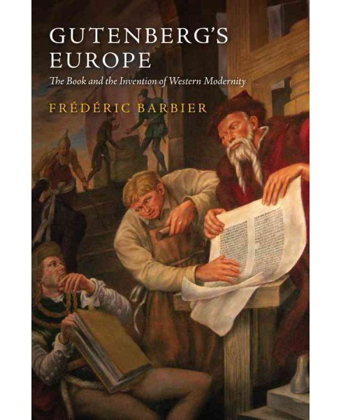 Gutenberg's Europe : The Book and the Invention of Western Modernity (Paperback) (Frederic Barbier) - image 1 of 1