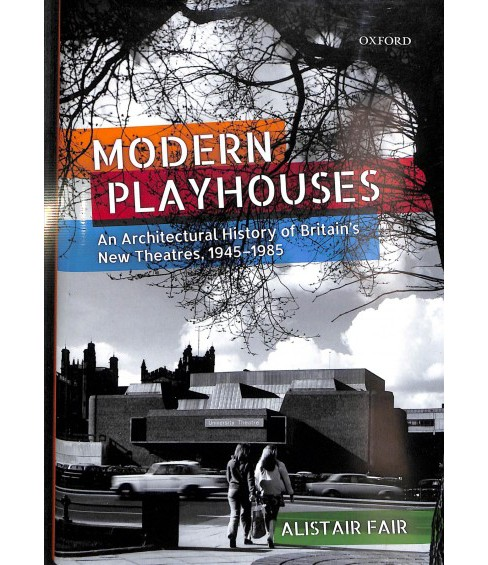 Modern Playhouses : An Architectural History of Britain's New Theatres, 1945 - 1985 -  (Hardcover) - image 1 of 1