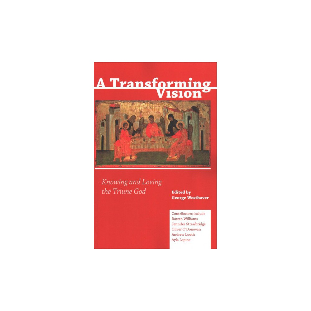 Transforming Vision : Knowing and Loving the Triune God - (Paperback)