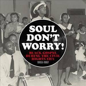 Various - Soul Don't Worry!: Black Gospel During The Civil Rights Era: 1953-1967 (CD)