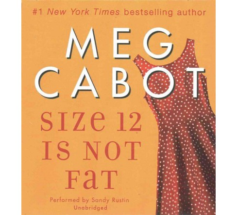 Size 12 Is Not Fat (Unabridged) (CD/Spoken Word) (Meg Cabot) - image 1 of 1