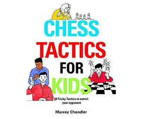 Chess Tactics for Kids (Hardcover) (Murray Chandler) - image 1 of 1