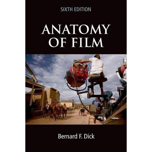 Anatomy of Film, 6e - 6 Edition by  Bernard F Dick (Paperback) - image 1 of 1
