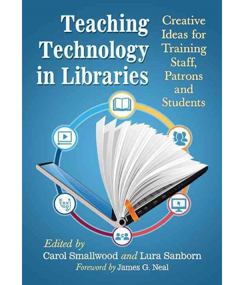 Teaching Technology in Libraries : Creative Ideas for Training Staff, Patrons and Students (Paperback) - image 1 of 1